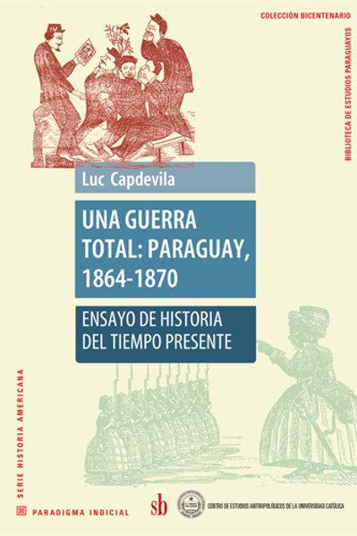Una guerra total: Paraguay, 1864-1870
