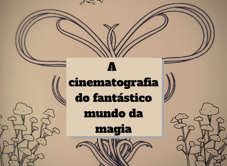 A cinematografia do fantástico mundo da magia