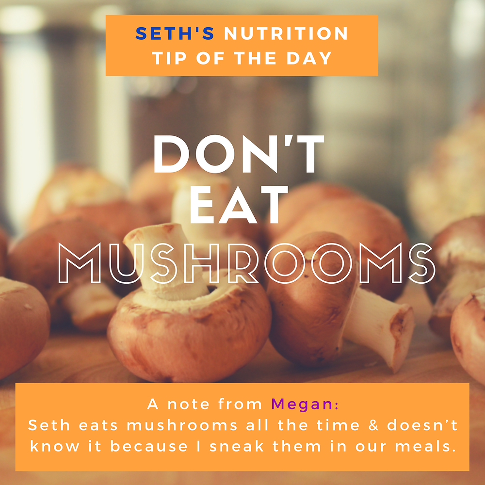Seth's nutrition tip of the day: don't eat mushrooms