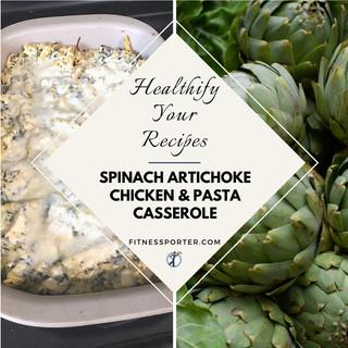 Healthify Your Recipes (Spinach Artichoke Chicken & Pasta Casserole)
