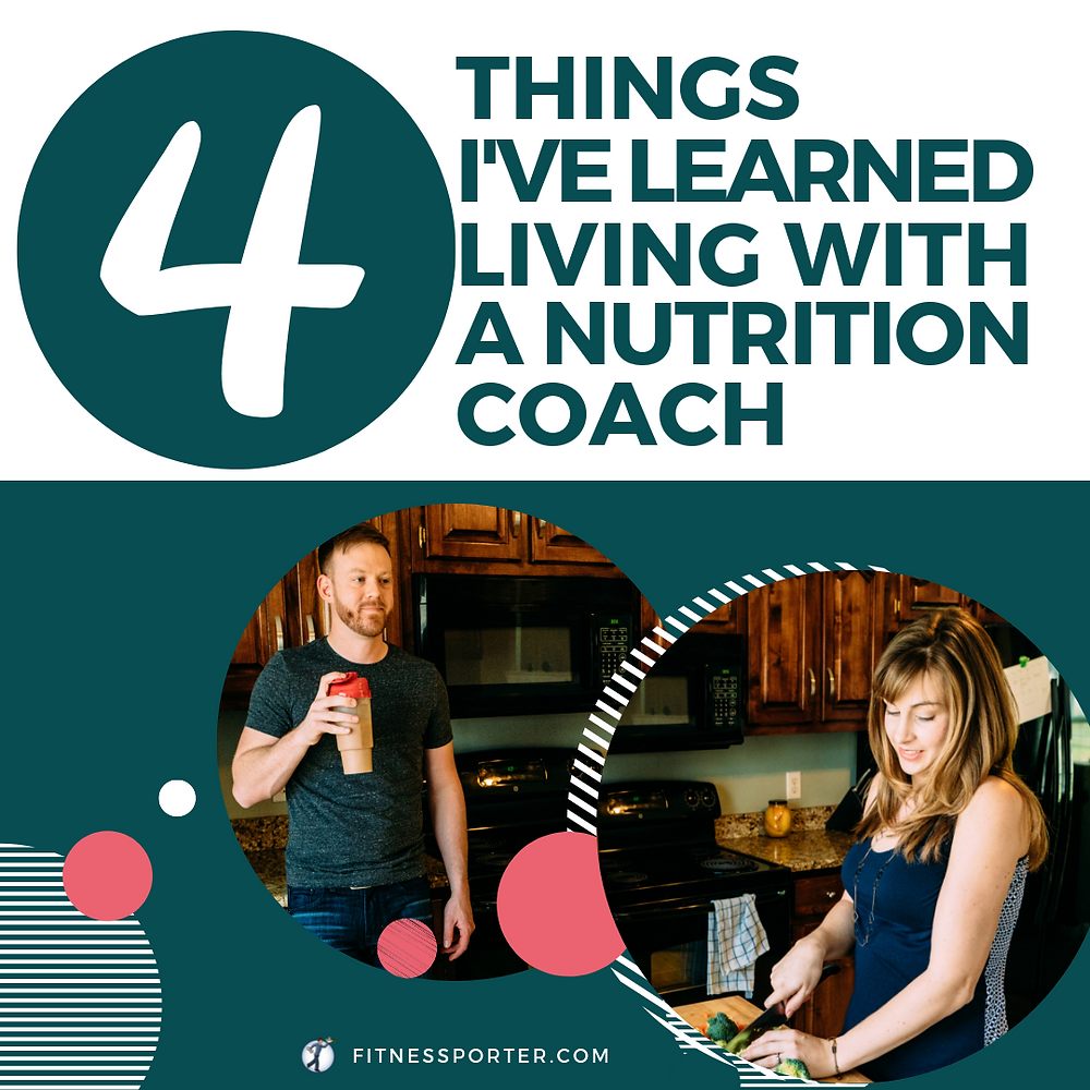 4 Things I've Learned Living with a Nutrition Coach
