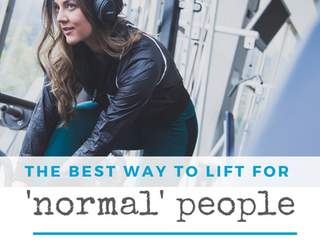 The Best Way to Lift for 'Normal' People