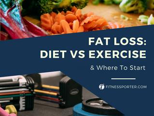 Fat Loss: Diet vs. Exercise & Where To Start