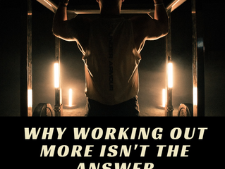 Why Working Out More Isn't the Answer
