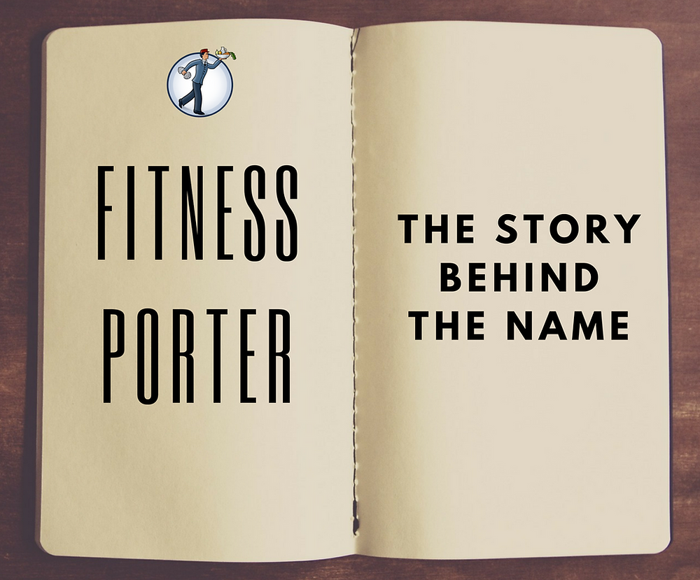Fitness Porter: The Story Behind the Name