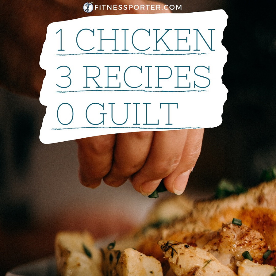 1 Chicken 3 Recipes 0 Guilt