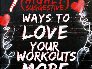 7 (Highly Suggestive) Ways to Love Your Workouts More