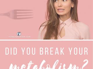 Did You Break Your Metabolism?
