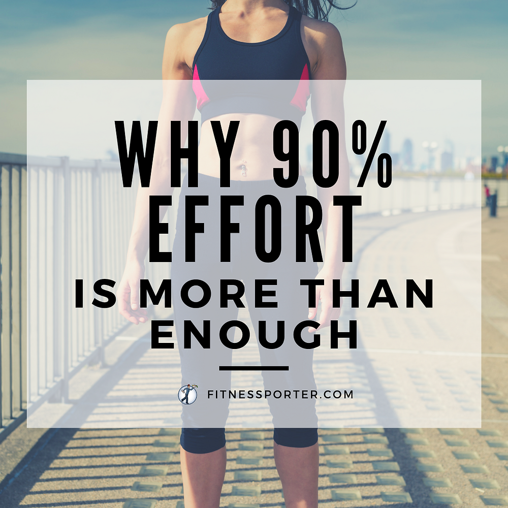 Why 90% effort is more than enough