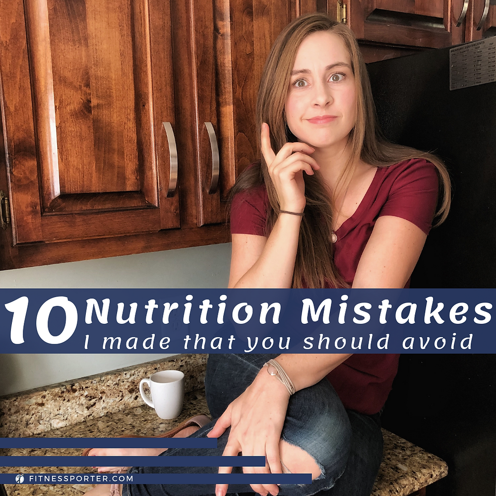 10 Nutrition Mistakes I made that you should avoid