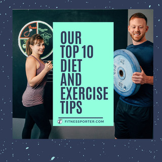 Our Top 10 Diet and Exercise Tips