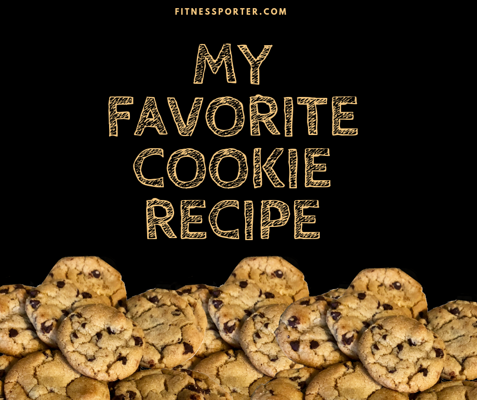 My favorite cookie recipe, chocolate chip cookies