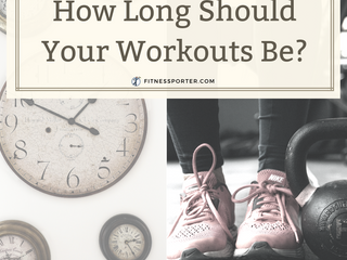 How Long Should Your Workouts Be