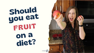 Should You Eat Fruit on a Diet?