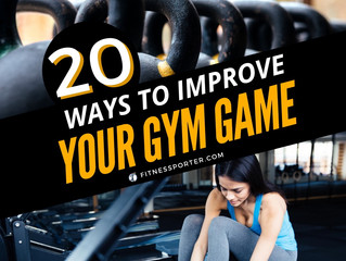 20 Ways to Improve Your Gym Game