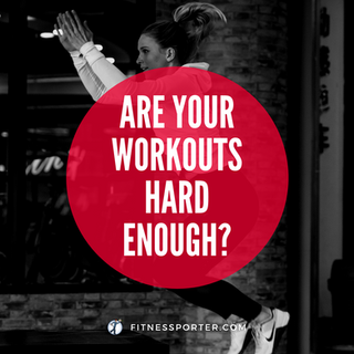 Are Your Workouts Hard Enough?