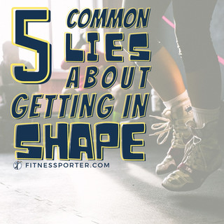 5 Common Lies About Getting In Shape