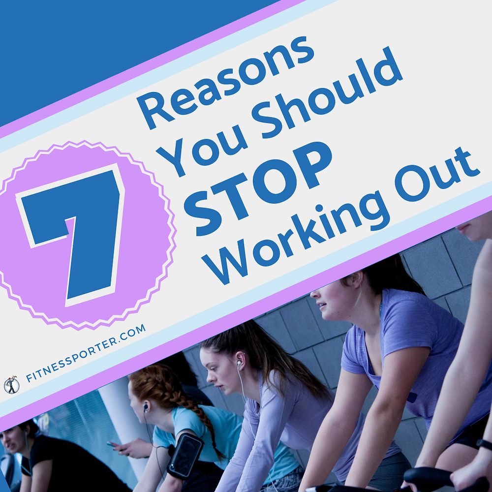 7 Reasons You Should STOP Working Out