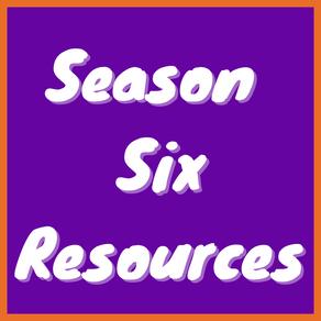 Season 6 Resources