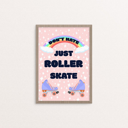 Dont Hate, Just Roller Skate Print