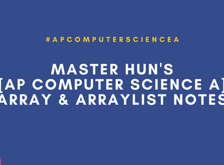 Master Hun's [AP Computer Science A] Array & ArrayList Notes