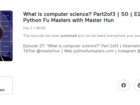 What is computer science? Part2of3 | S0 | E27 | Python Fu Masters with Master Hun