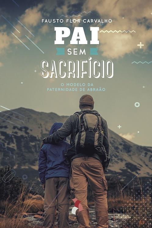 PAI SEM SACRIFÍCIO (Fausto Flor Carvalho)