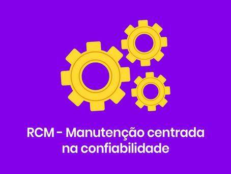 RCM - Manutenção centrada na confiabilidade