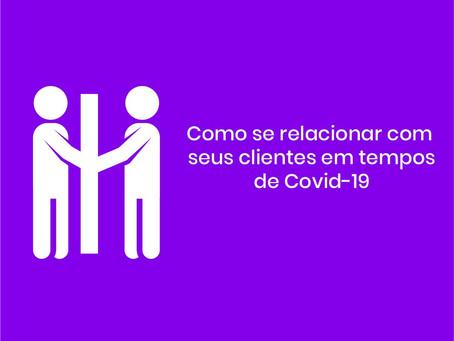 Como se relacionar com seus clientes durante a Covid-19