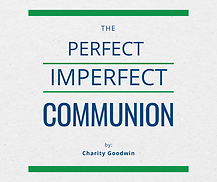 The Perfect Imperfect Communion Thumbnai