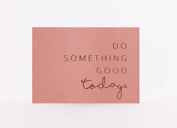 Postkarte Do Something Good Today