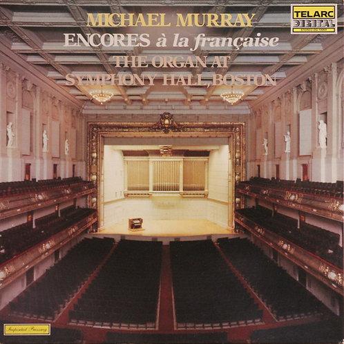 Michael Murray – Encores À La Française • The Organ At Symphony Hall, Boston