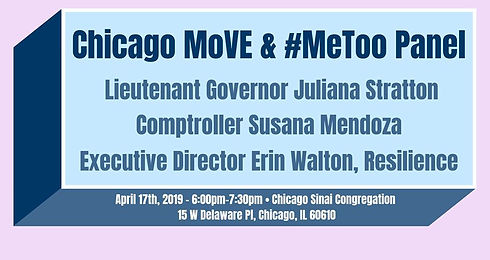 """""""The #MeToo and Millennials Panel Discussion will bring together millennials, policy experts, civic leaders, and advocates to discuss how young people can proactively engage with sexual violence prevention and survivor support while seeking justice in a historically unfair system.  Lieutenant Governor Juliana Stratton, Comptroller Susana Mendoza, and Resilience Executive Director Erin Walton will discuss the #MeToo movement and their work along with a few invited speakers. Young people will then listen to a panel of experts, discuss their role in the community, and learn about avenues to further engage in the #MeToo movement through and beyond social media."""""""
