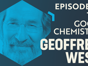 Geoffrey West: Organisms, Cities, Companies & the Science of Scale   Good Chemistry #12