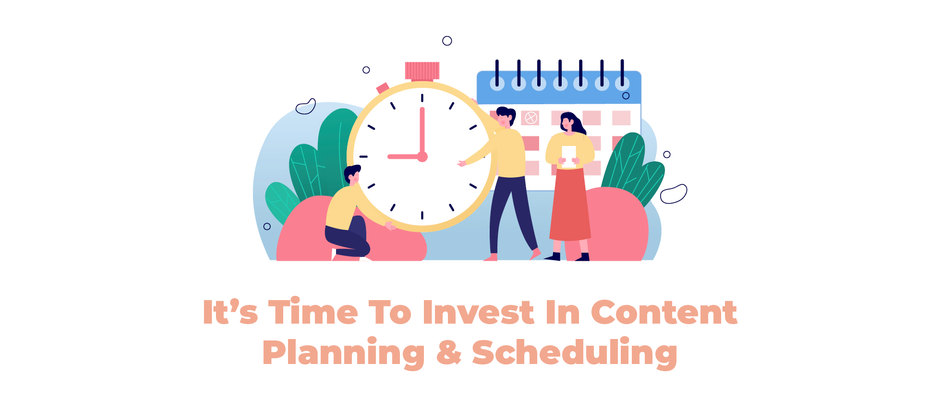 It's Time To Invest In Content Planning & Scheduling