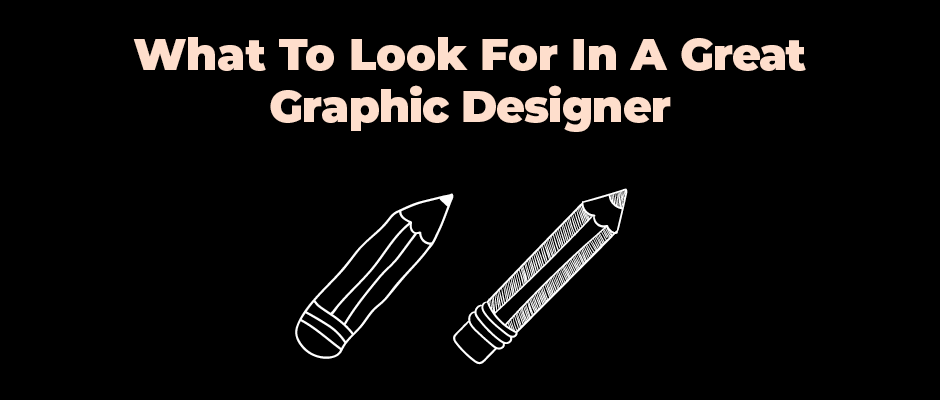 What To Look For In A Great Graphic Designer