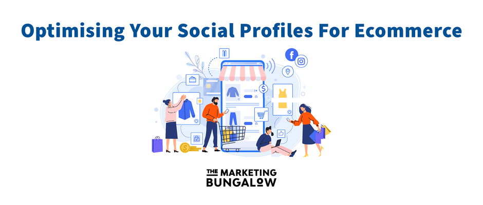 Optimising Your Social Profiles For Ecommerce