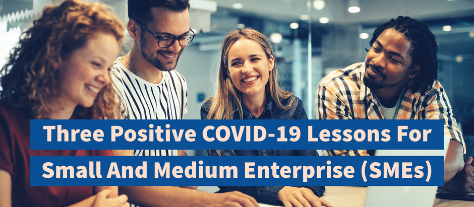 Three Positive COVID-19 Lessons For Small and Medium Enterprise (SMEs)