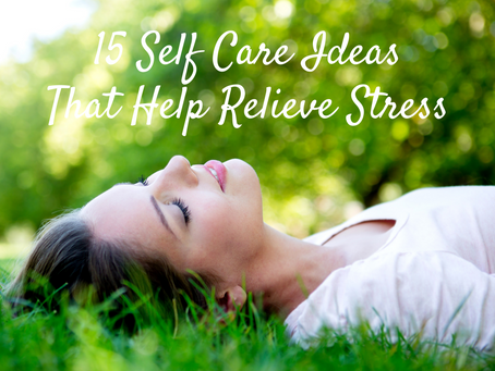 15 Self Care Ideas To Help Relieve Stress