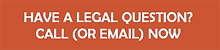 contact button Have a legal question call or email now
