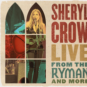 Sheryl Crow - Live From the Ryman and More