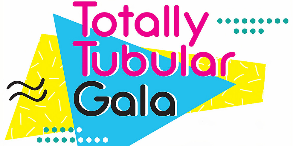 The Totally Tubular Gala