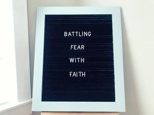 Battling Fear with Faith