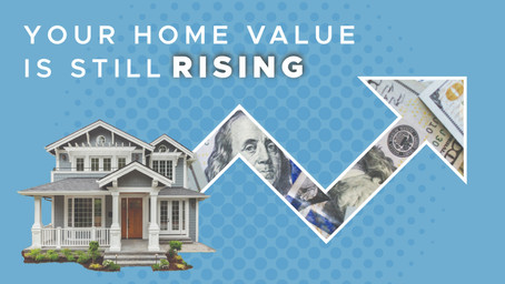 Your home value is STILL rising!