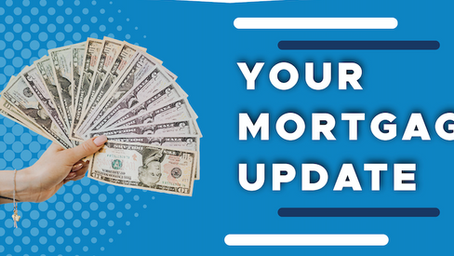 Your mortgage update!