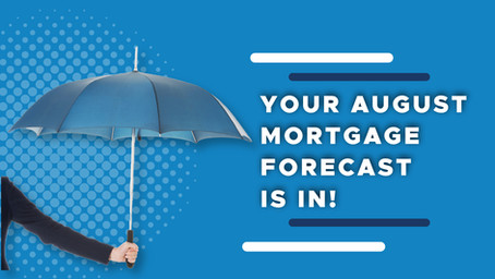 Your August Mortgage Forecast is in!