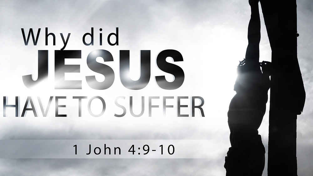 why did Jesus have to suffer?