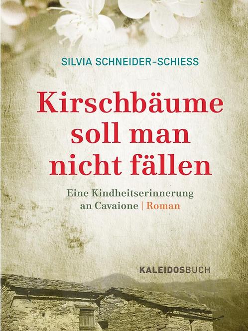 Kirschbäume soll man nicht fällen von Silvia Schneider-Schiess