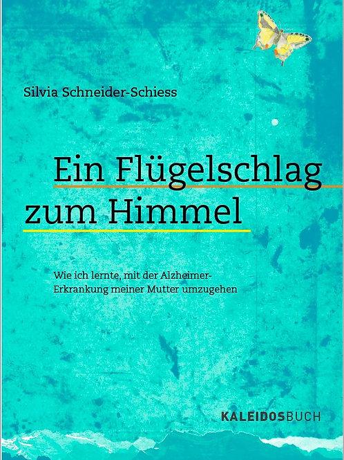Ein Flügelschlag zum Himmel von Silvia Schneider-Schiess
