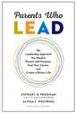 Sapience Bookshelf:  Parents Who Lead, by Stewart D. Friedman and Alyssa F. Westring